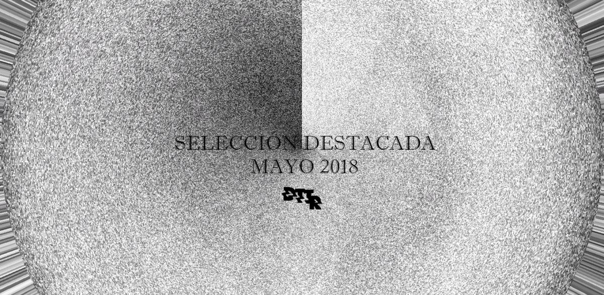 Selección Destacada: Mayo 2018